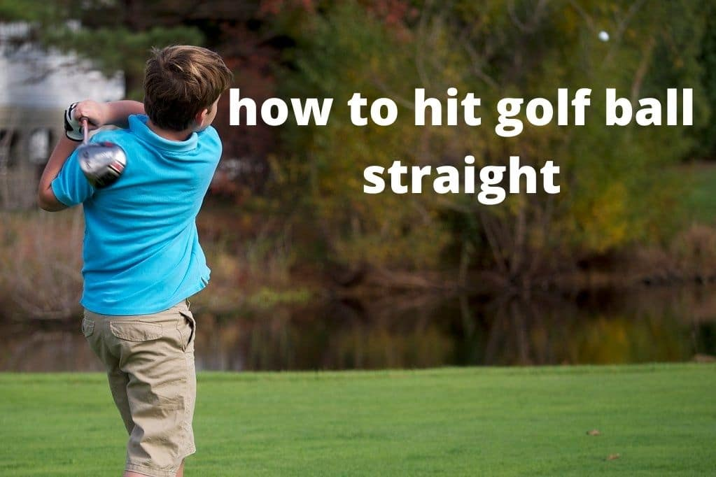 how to hit golf ball straight